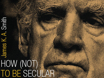 Win a copy of James K. A. Smith's How (Not) to Be Secular